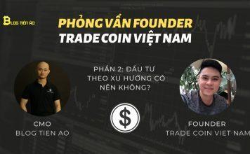 phỏng vấn founder tradecoinvn về xu hướng đầu tư