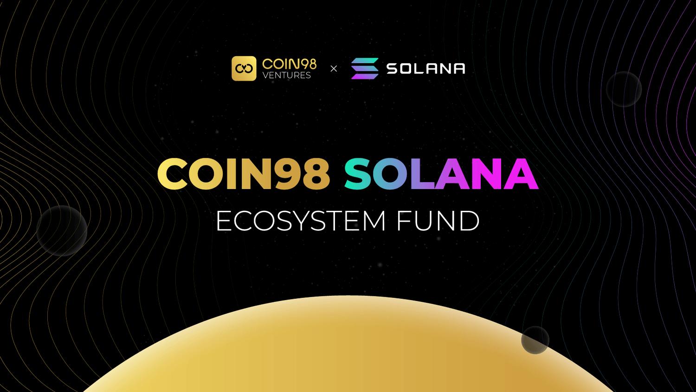 Coin98 وینچرز نے سولانا پر منصوبوں کی حمایت کے لئے 5 ملین ڈالر کی سرمایہ کاری کا فنڈ شروع کیا