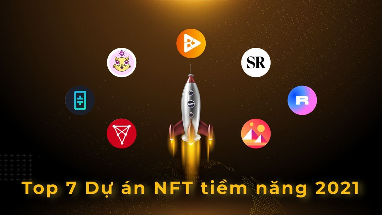 7 dự án NFT tiềm năng nhất 2021 mà bạn không nên bỏ lỡ